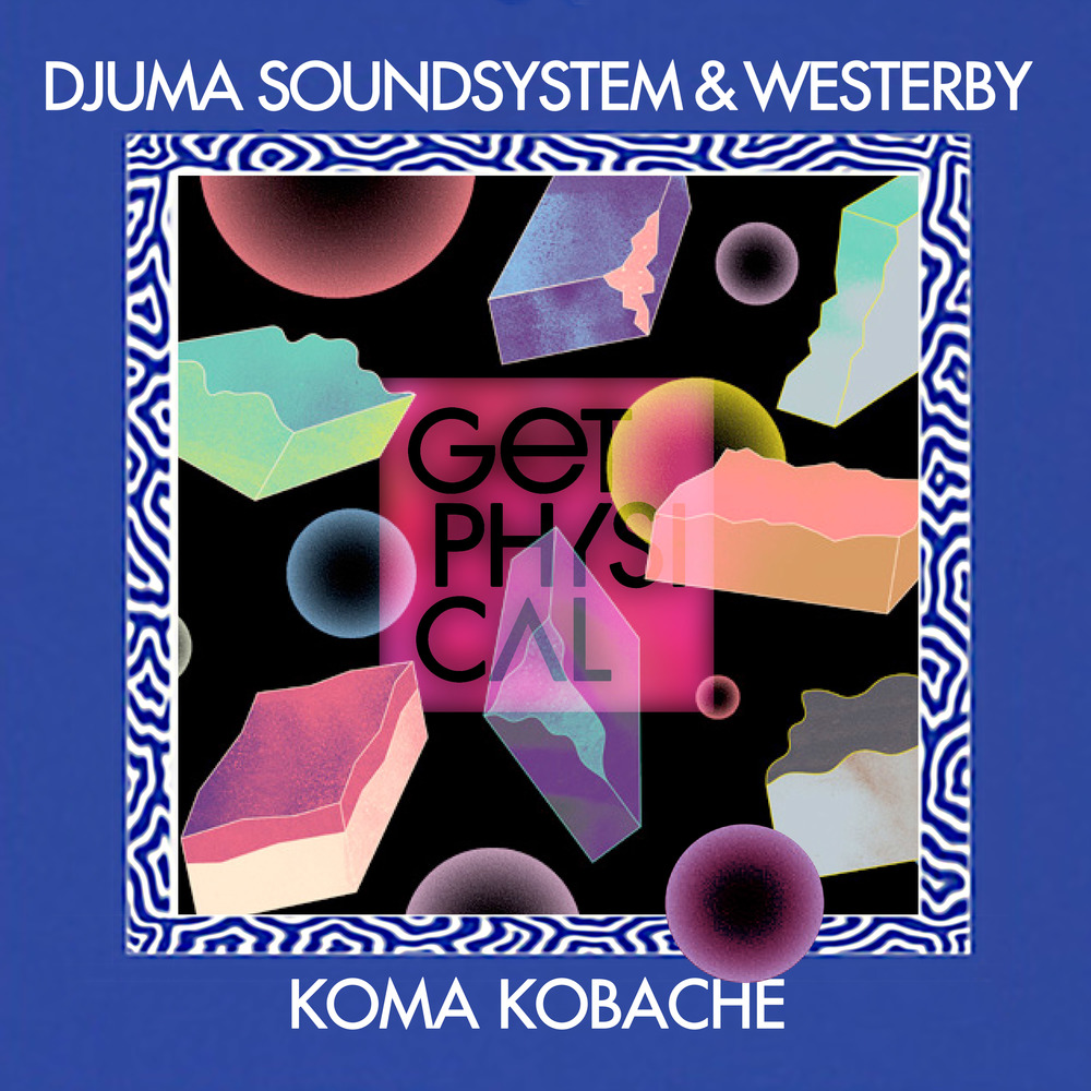 Djuma Soundsystem & Westerby – Koma Kobache (Sascha Braemer Remix)(Get Physical)