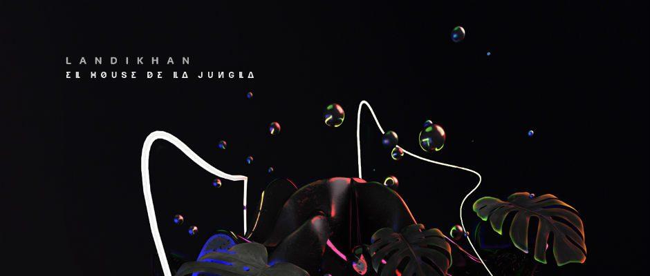 Landikhan – El House De La Jungla (Banjaara Remix) – LNDKHN