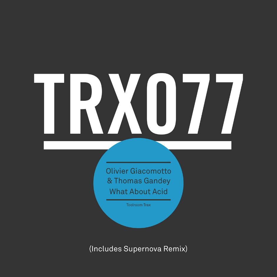 Olivier Giacomotto & Thomas Gandey – What About Acid (Supernova Remix) – Toolroom Records