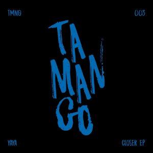 Yaya Feat. Eka Moon – Closer – Tamango Records