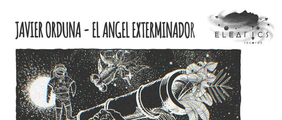 Javier Orduna –  El Angel Exterminador (dubspeeka Remix) – Eleatics Records
