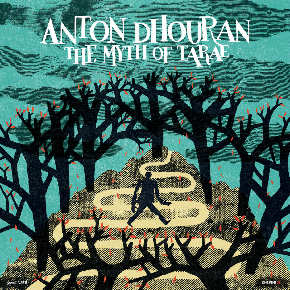 Anton Dhouran – The Myth Of Tarae (feat. Ed Begley) – Chapter 24 Records
