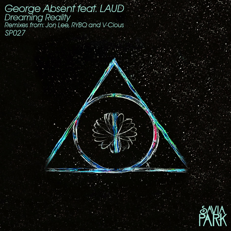 George Absent Feat LAUD – Dreaming Reality (RYBO Remix) – Savia Park