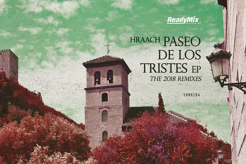 Hraach – Paseo De Los Tristes (The 2018 Remixes) – Ready Mix Records